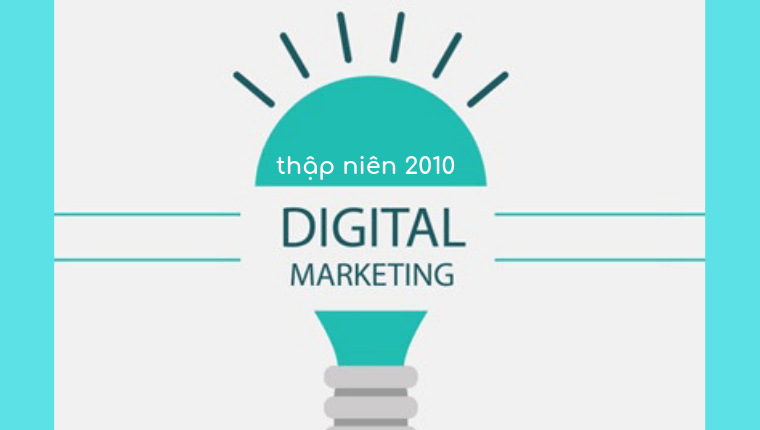 <b>Digital Marketing ở thập niên 2010</b>