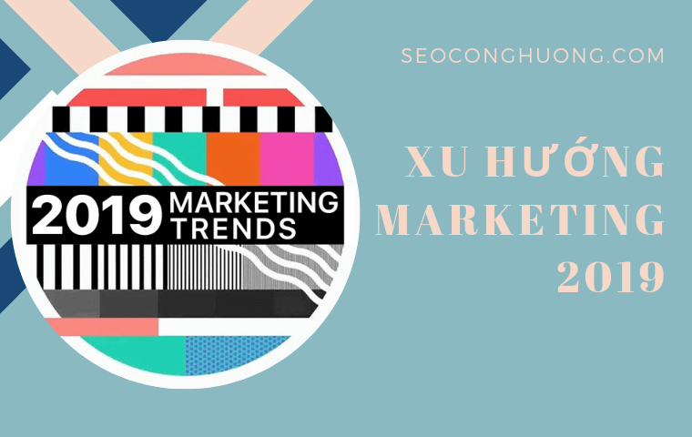 <b>Xu hướng Marketing 2019</b>